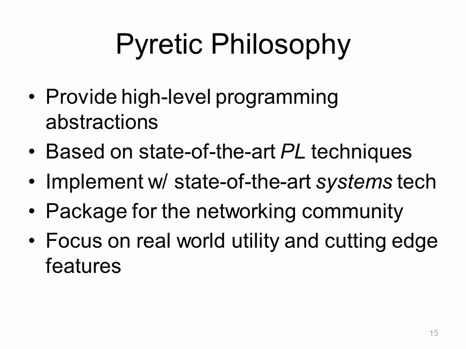 Pyretic Philosophy Provide high-level programming abstractions