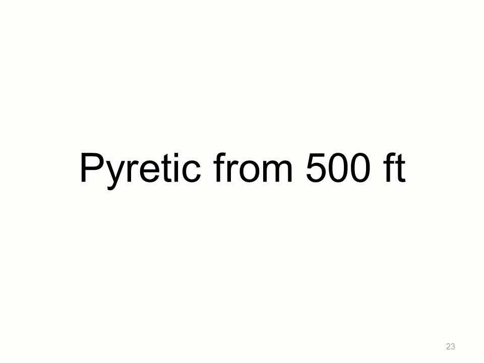 Pyretic from 500 ft