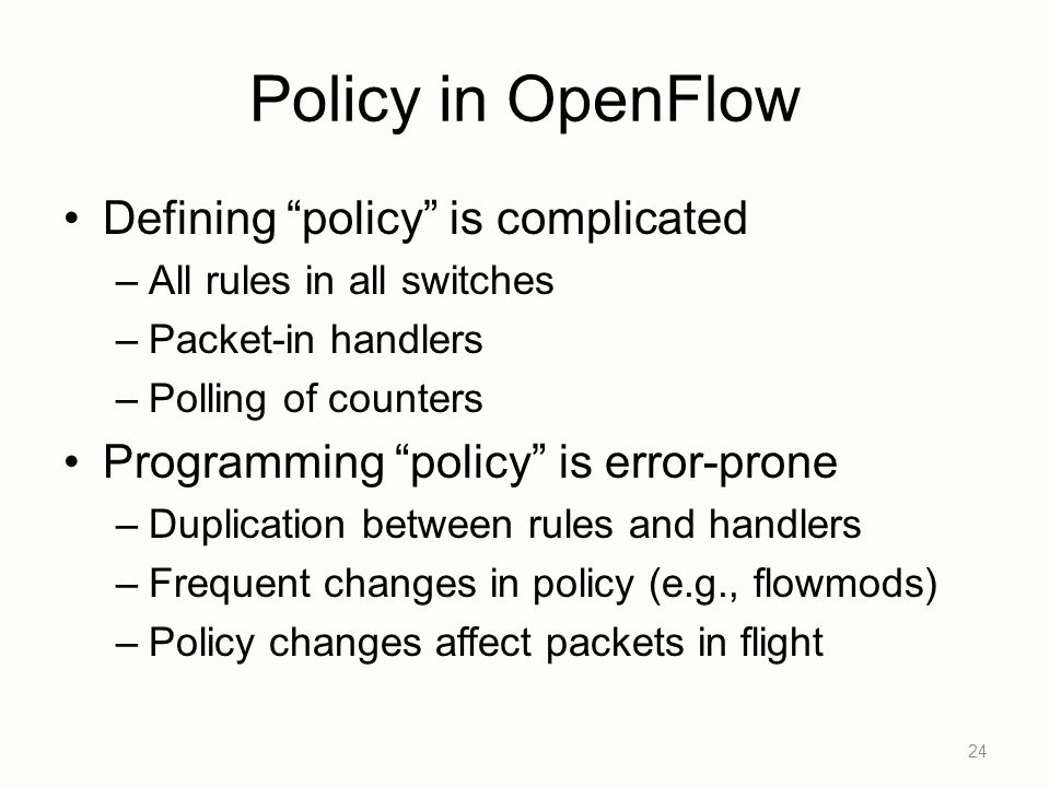 Policy in OpenFlow Defining policy is complicated