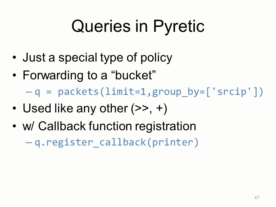 Queries in Pyretic Just a special type of policy