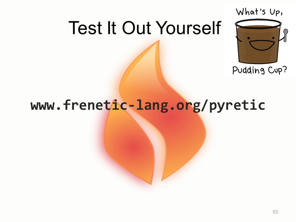 Test It Out Yourself www.frenetic-lang.org/pyretic