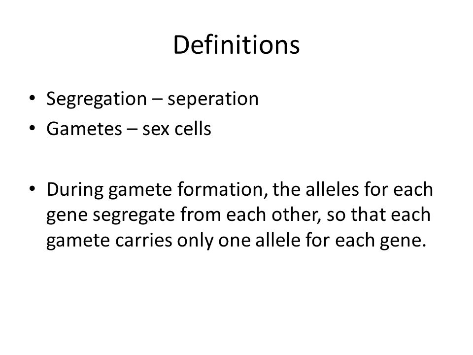 Definitions Segregation – seperation Gametes – sex cells