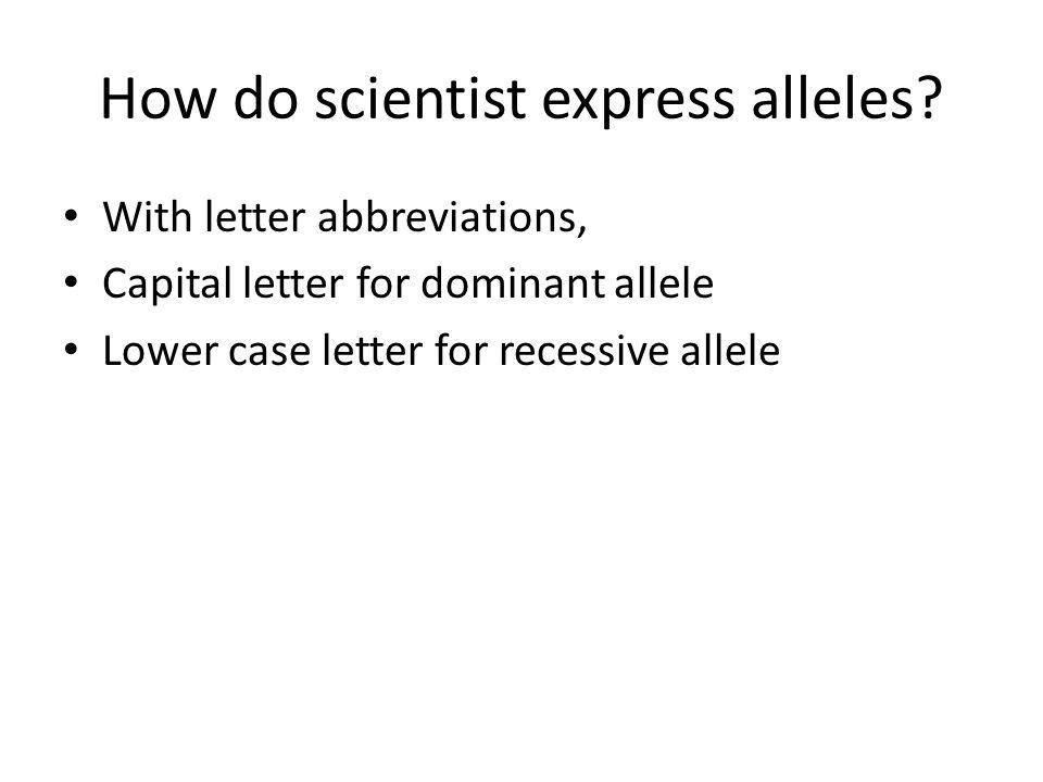 How do scientist express alleles