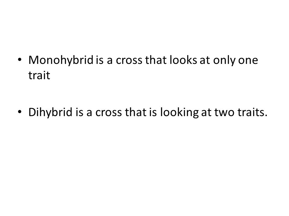 Monohybrid is a cross that looks at only one trait