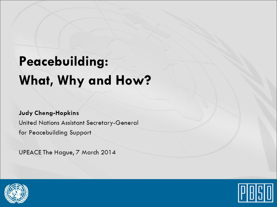 Peacebuilding: What, Why and How Judy Cheng-Hopkins