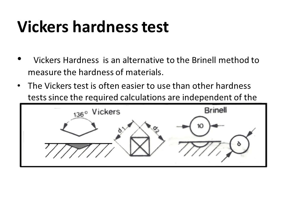 Vickers hardness test Vickers Hardness is an alternative to the Brinell method to measure the hardness of materials.
