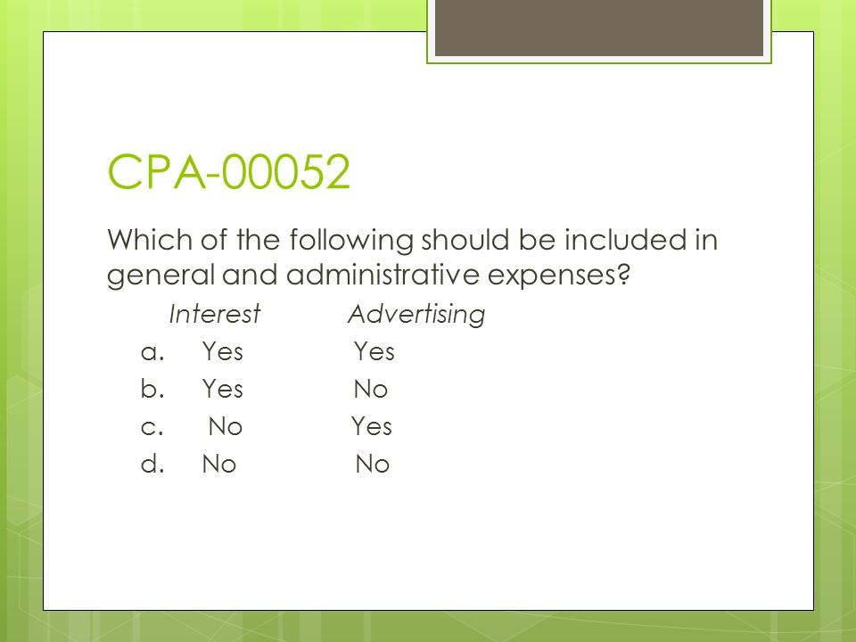 CPA-00052 Which of the following should be included in general and administrative expenses Interest Advertising.