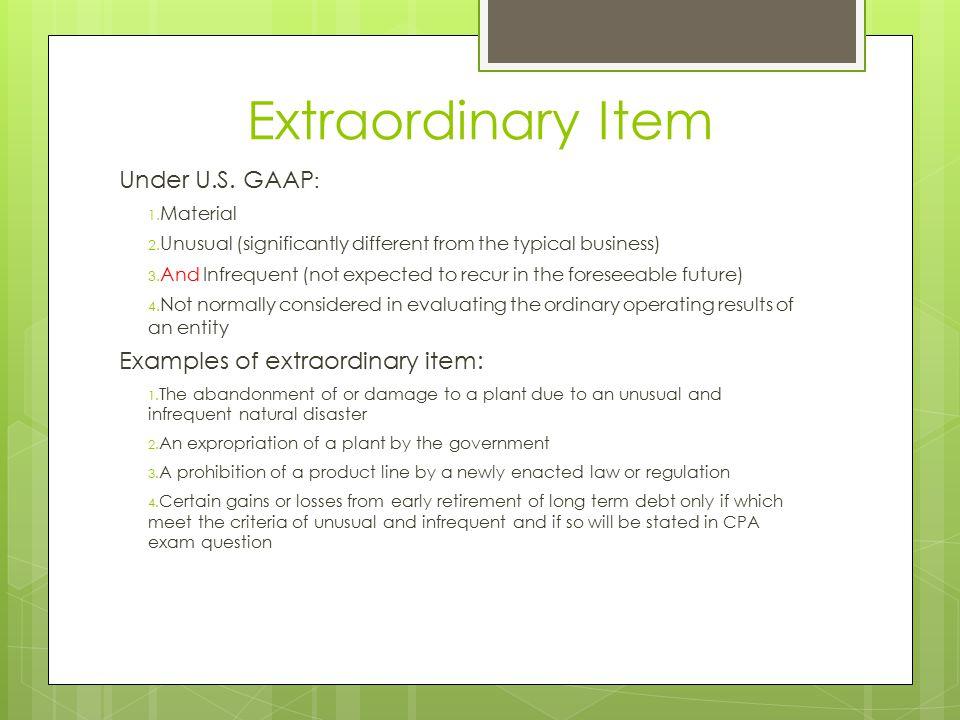 Extraordinary Item Under U.S. GAAP: Examples of extraordinary item: