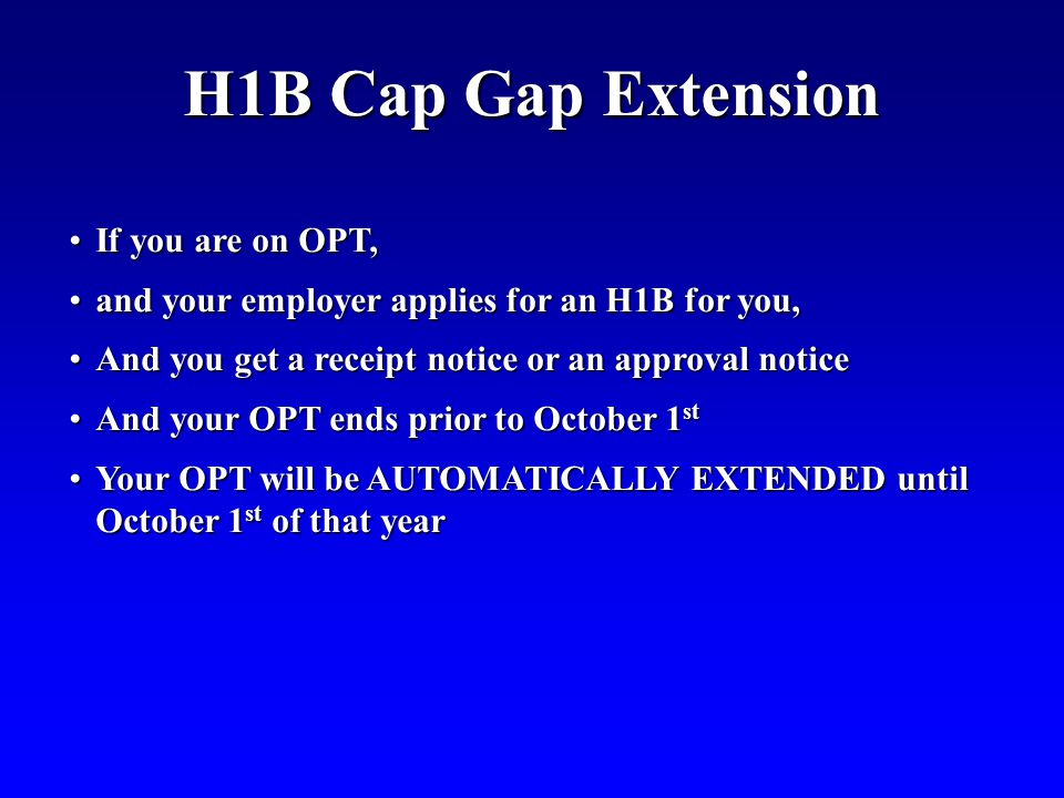H1B Cap Gap Extension If you are on OPT,