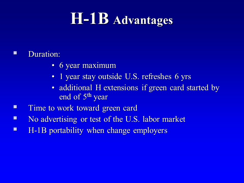 H-1B Advantages Duration: 6 year maximum