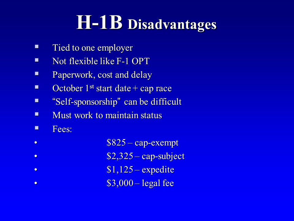 H-1B Disadvantages Tied to one employer Not flexible like F-1 OPT