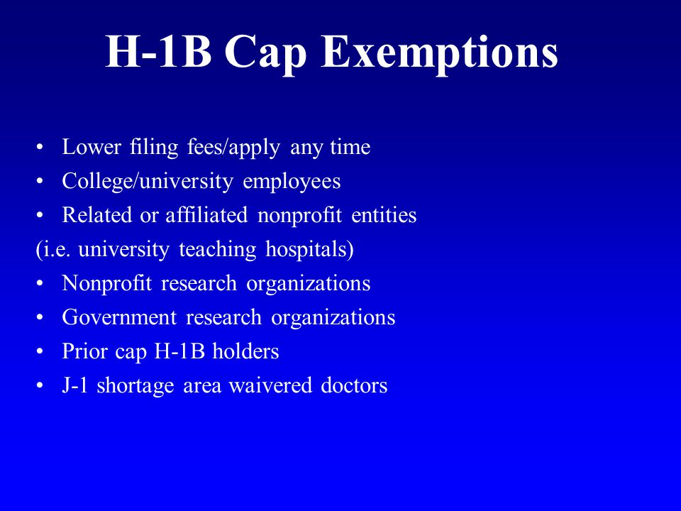 H-1B Cap Exemptions Lower filing fees/apply any time