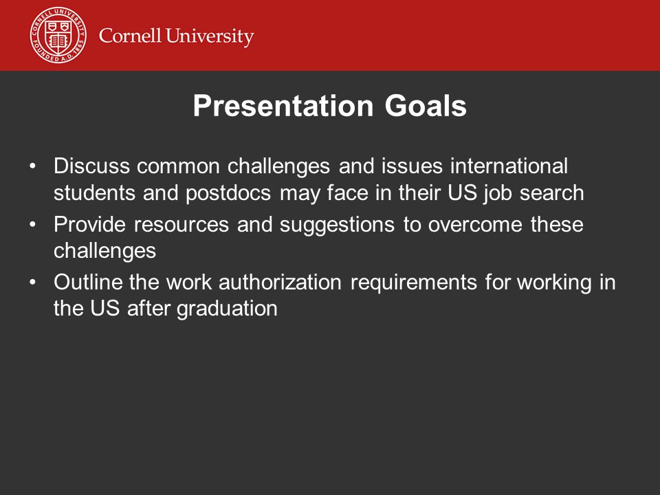 Presentation Goals Discuss common challenges and issues international students and postdocs may face in their US job search.
