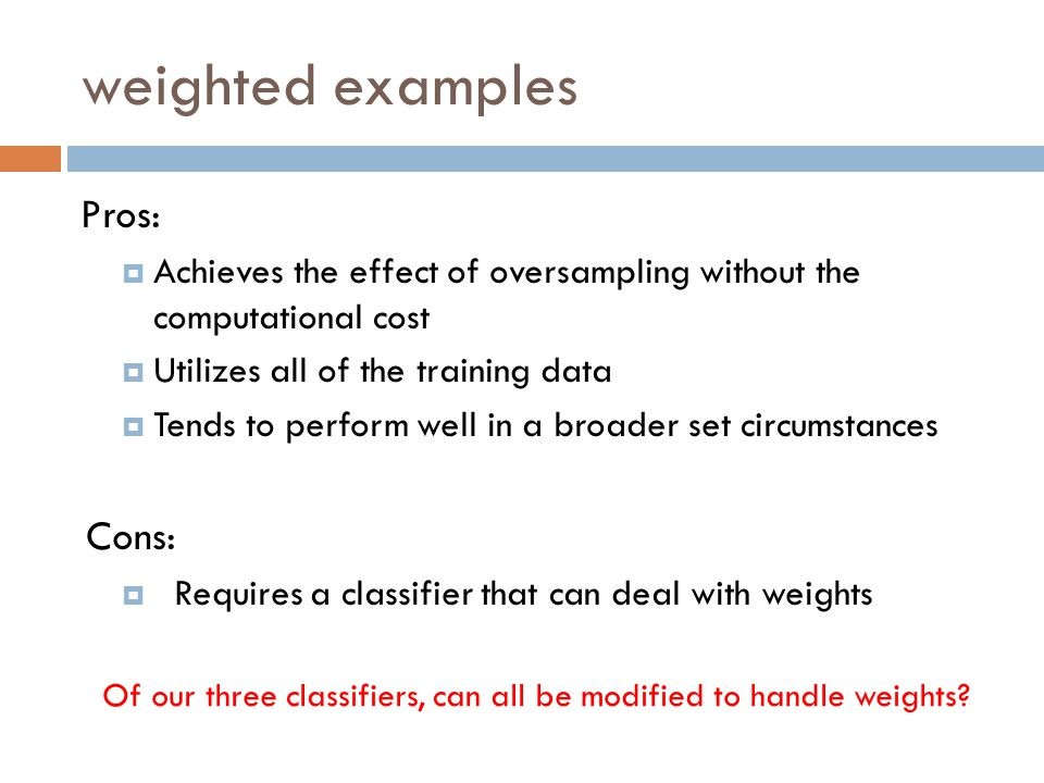 weighted examples Pros: Cons: