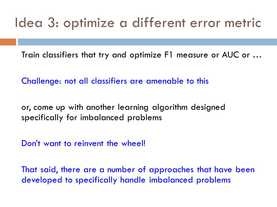 Idea 3: optimize a different error metric