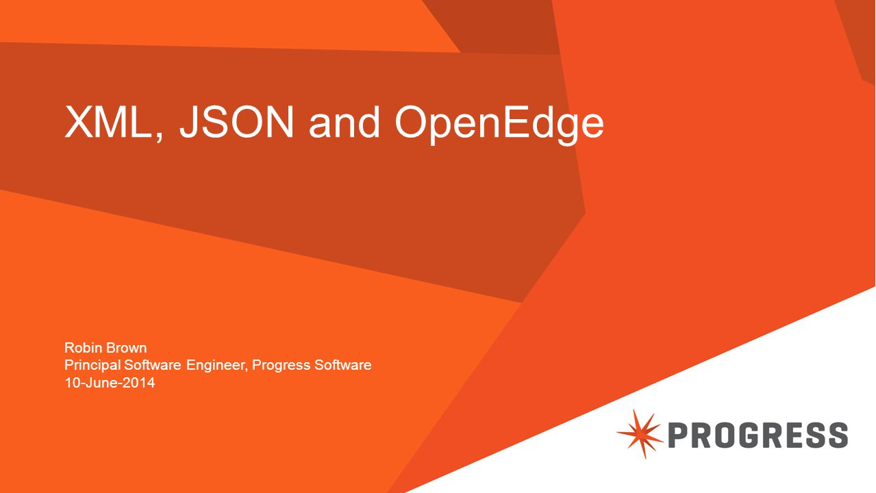 XML, JSON and OpenEdge Robin Brown