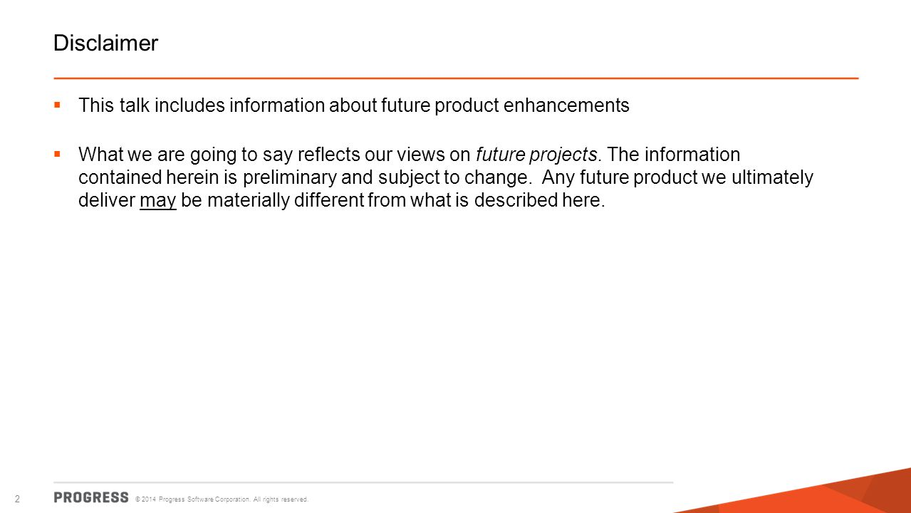 Disclaimer This talk includes information about future product enhancements.