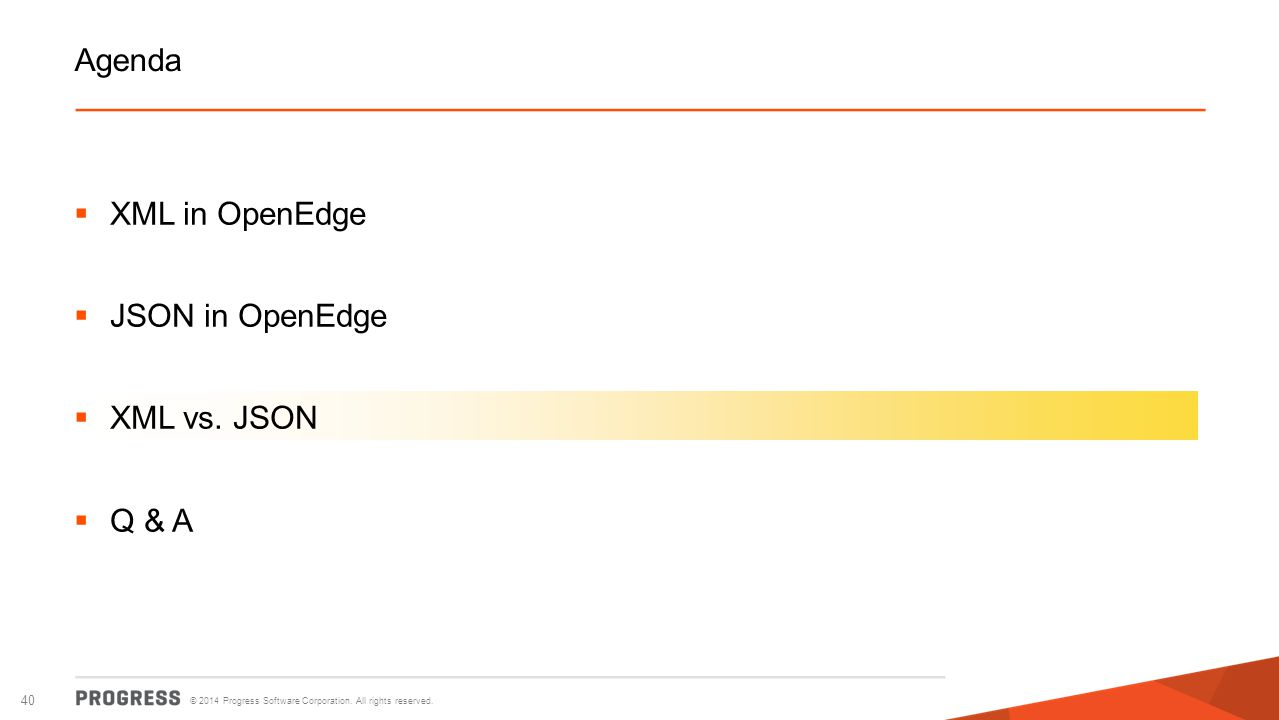 Agenda XML in OpenEdge JSON in OpenEdge XML vs. JSON Q & A