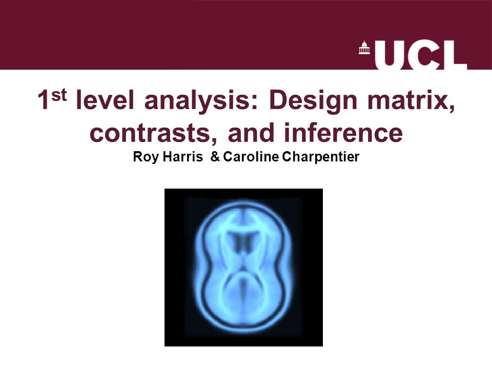 1st level analysis: Design matrix, contrasts, and inference Roy Harris & Caroline Charpentier
