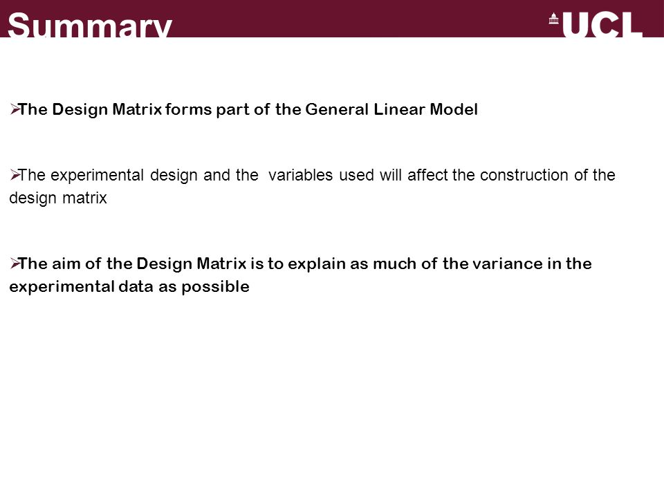 Summary The Design Matrix forms part of the General Linear Model