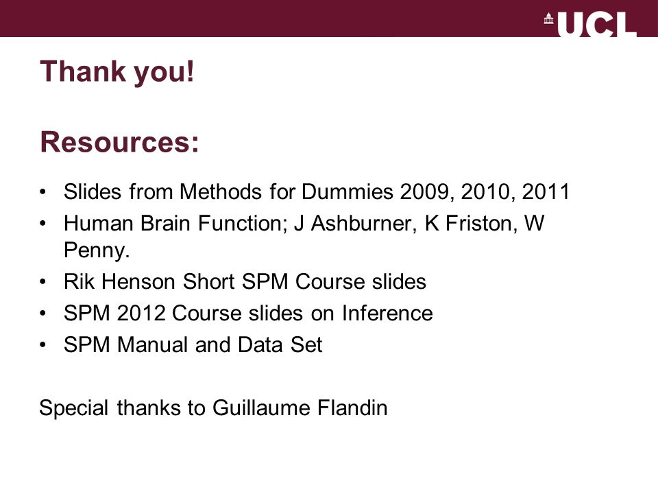 Thank you! Resources: Slides from Methods for Dummies 2009, 2010, 2011