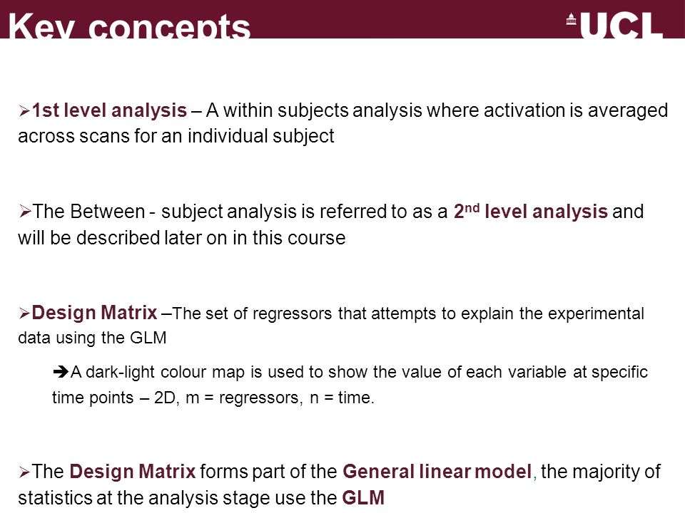Key concepts 1st level analysis – A within subjects analysis where activation is averaged across scans for an individual subject.