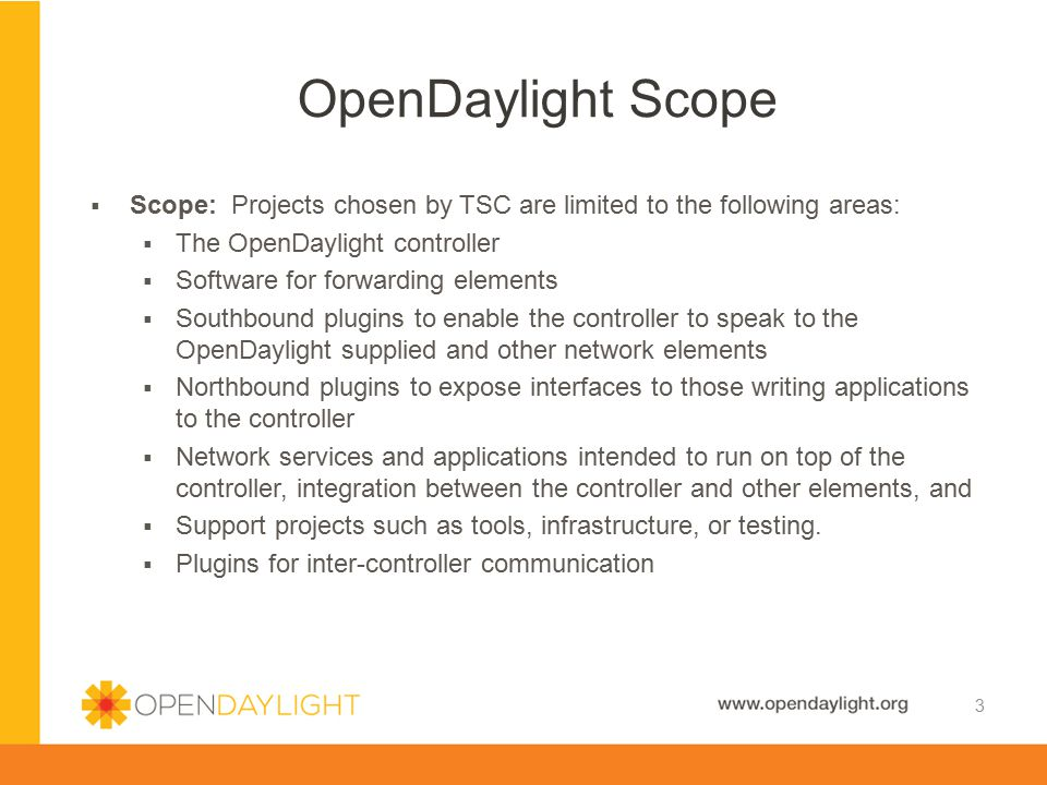 OpenDaylight Scope Scope: Projects chosen by TSC are limited to the following areas: The OpenDaylight controller.