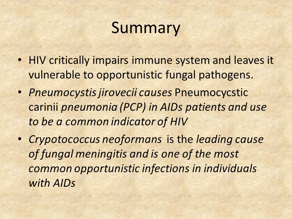 Summary HIV critically impairs immune system and leaves it vulnerable to opportunistic fungal pathogens.