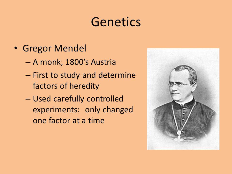Genetics Gregor Mendel A monk, 1800's Austria