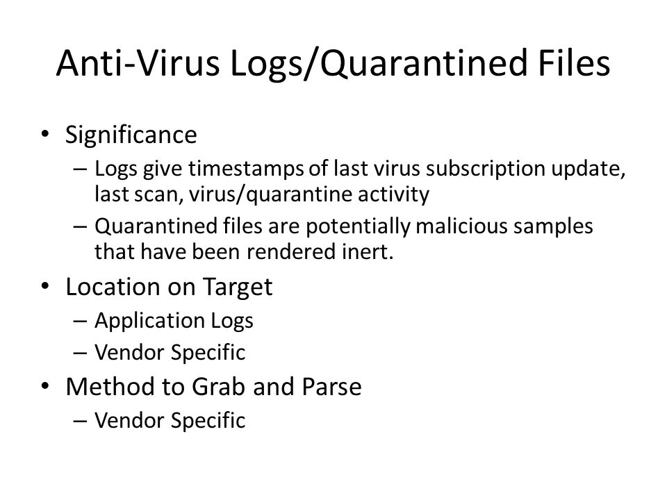 Anti-Virus Logs/Quarantined Files