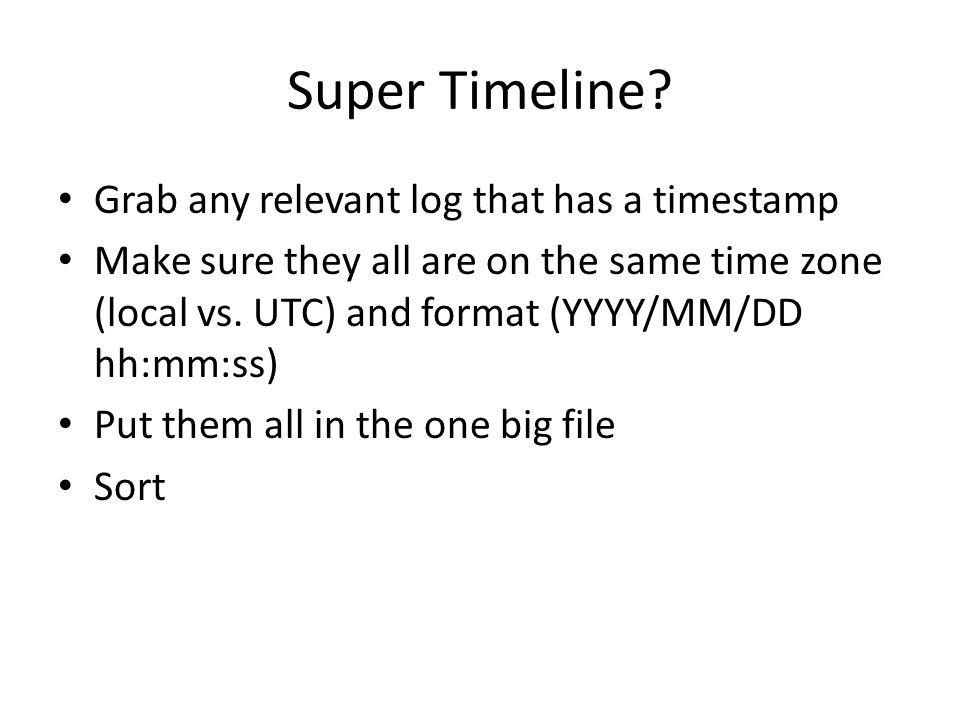 Super Timeline Grab any relevant log that has a timestamp