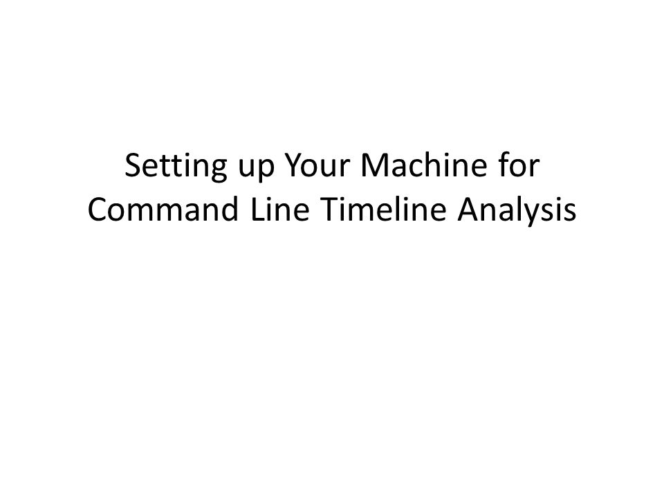 Setting up Your Machine for Command Line Timeline Analysis