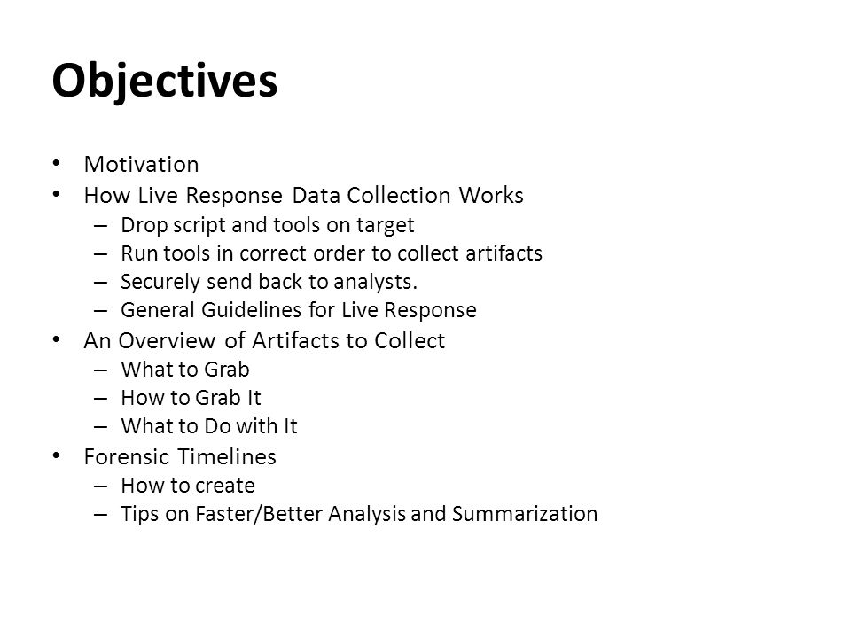 Objectives Motivation How Live Response Data Collection Works