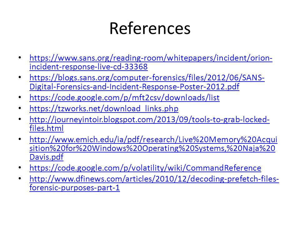 References https://www.sans.org/reading-room/whitepapers/incident/orion-incident-response-live-cd-33368.