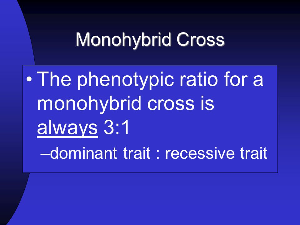The phenotypic ratio for a monohybrid cross is always 3:1