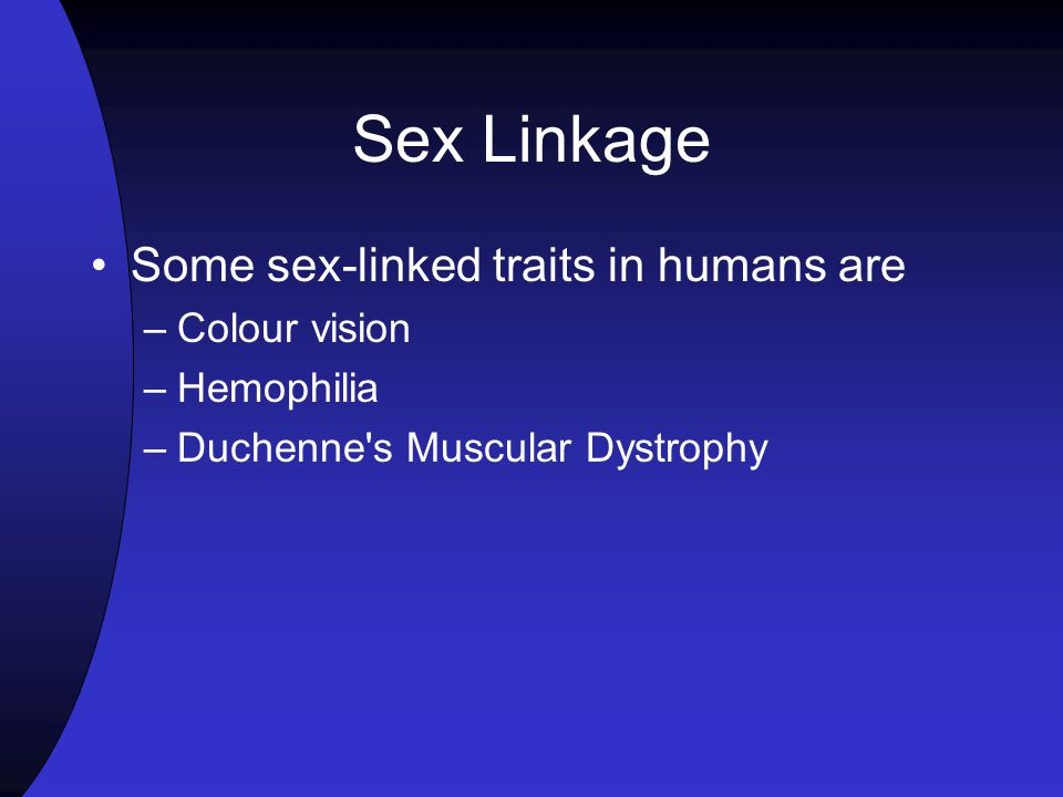 Sex Linkage Some sex-linked traits in humans are Colour vision