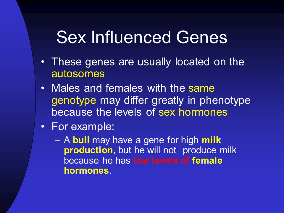 Sex Influenced Genes These genes are usually located on the autosomes