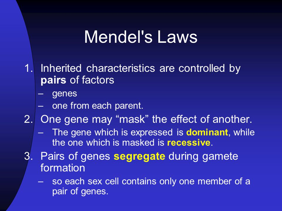 Mendel s Laws Inherited characteristics are controlled by pairs of factors. genes. one from each parent.