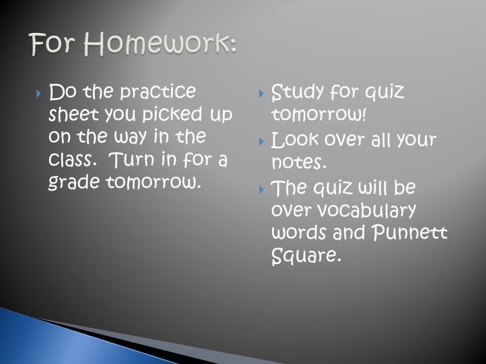 For Homework: Do the practice sheet you picked up on the way in the class. Turn in for a grade tomorrow.