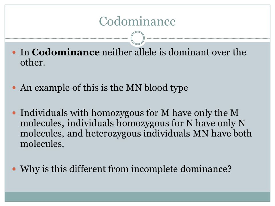 Codominance In Codominance neither allele is dominant over the other.