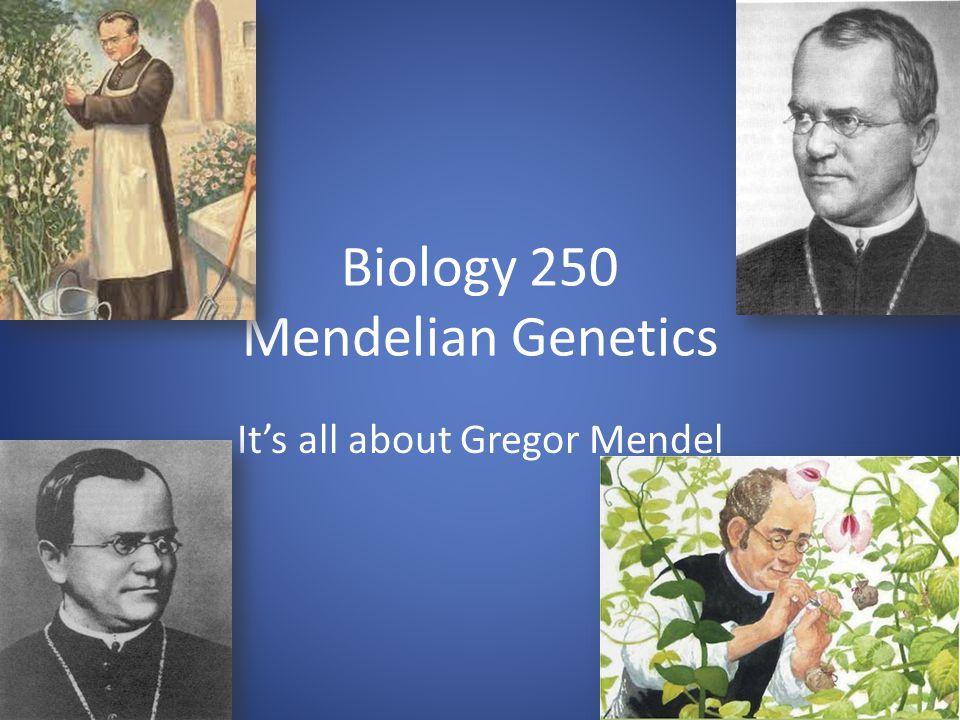 Biology 250 Mendelian Genetics