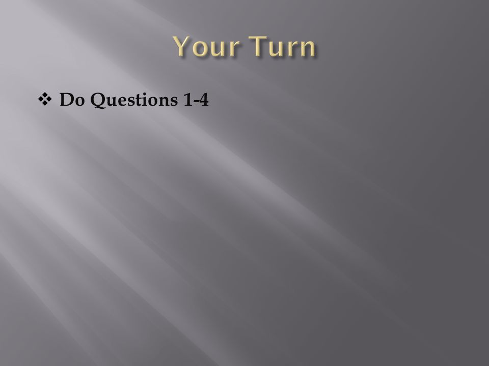 Your Turn Do Questions 1-4