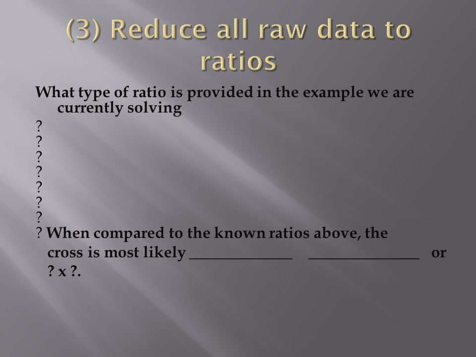 (3) Reduce all raw data to ratios
