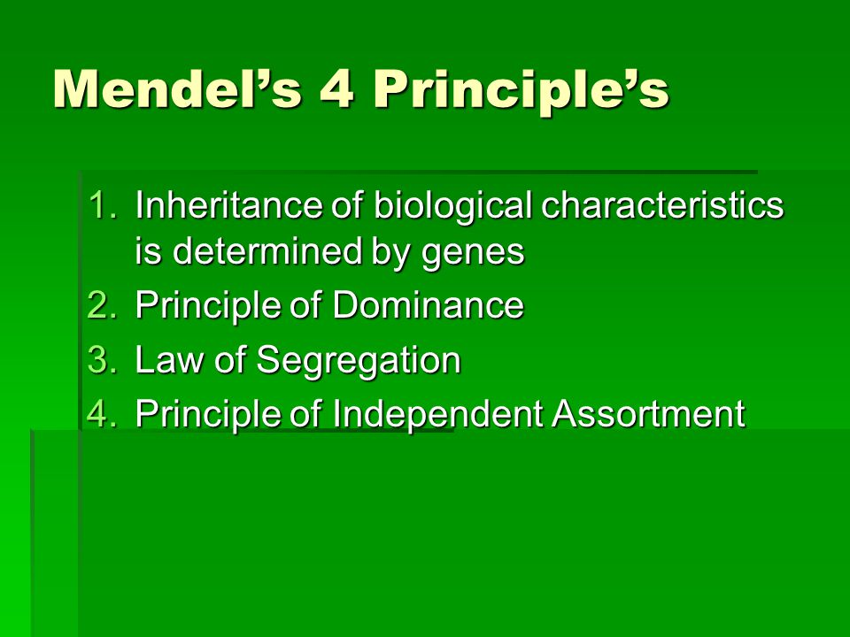 Mendel's 4 Principle's Inheritance of biological characteristics is determined by genes. Principle of Dominance.