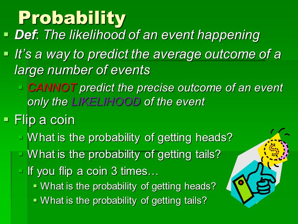 Probability Def: The likelihood of an event happening