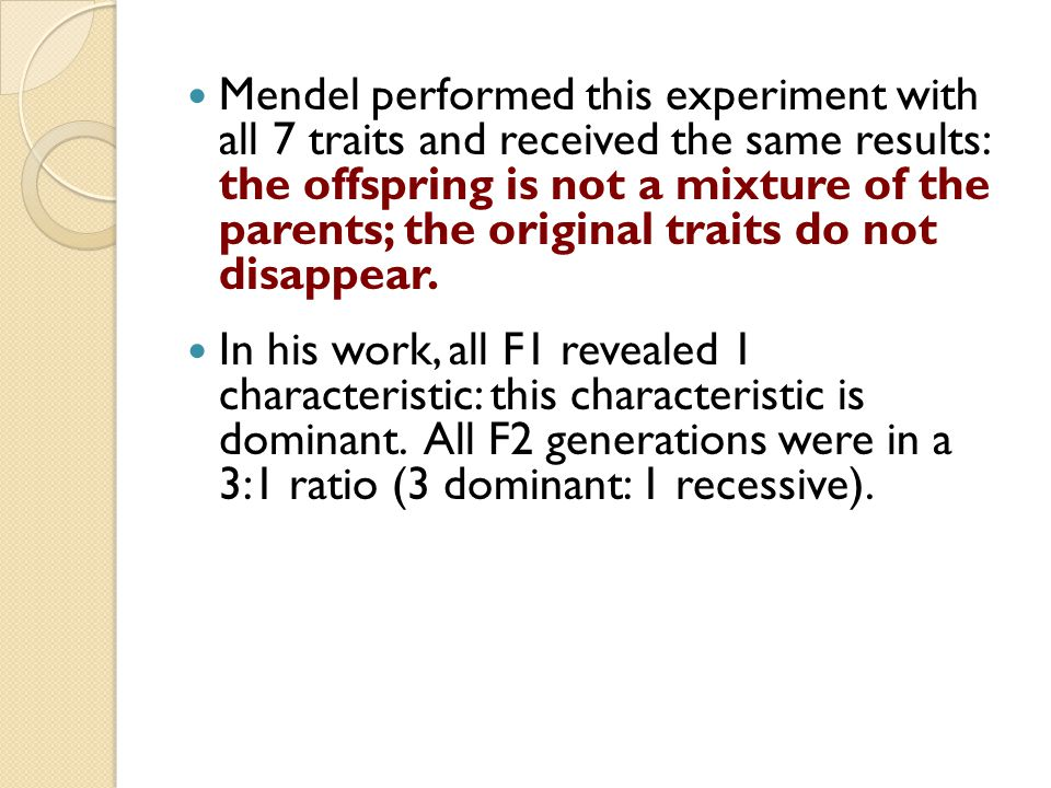Mendel performed this experiment with all 7 traits and received the same results: the offspring is not a mixture of the parents; the original traits do not disappear.