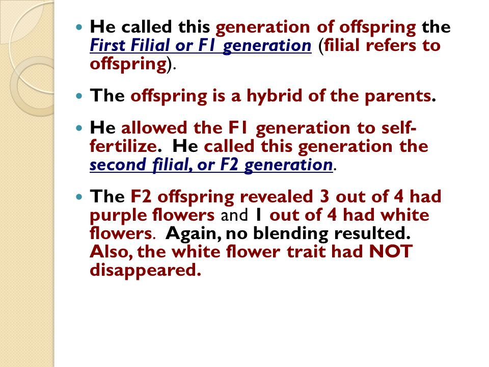 He called this generation of offspring the First Filial or F1 generation (filial refers to offspring).