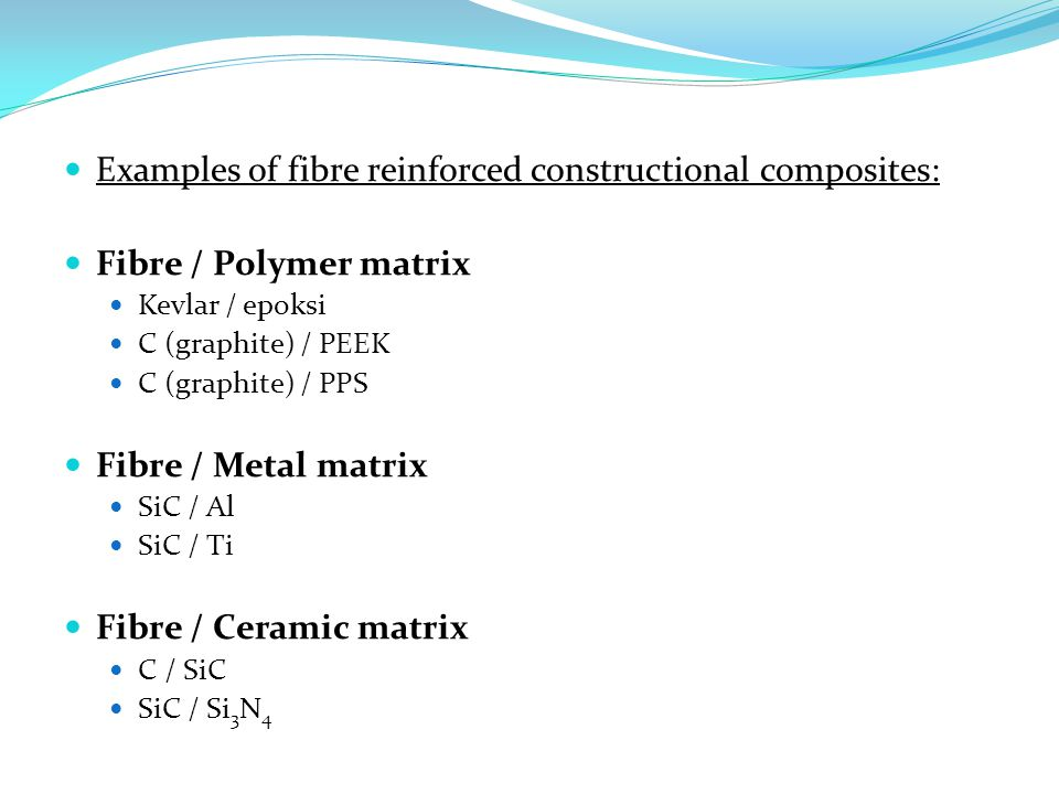 Examples of fibre reinforced constructional composites: