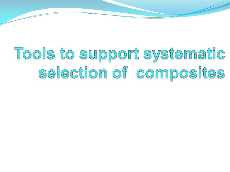 Tools to support systematic selection of composites