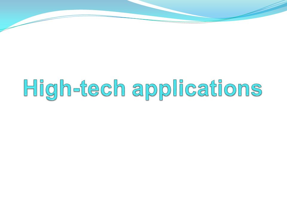 High-tech applications